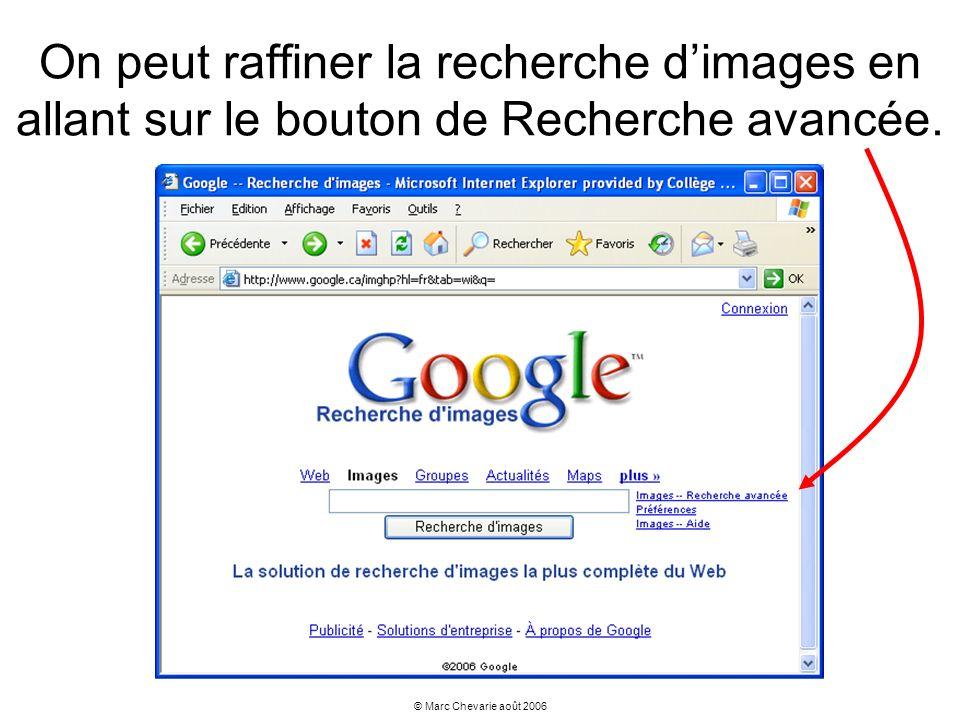 © Marc Chevarie août 2006 On peut alors préciser la recherche en fonction de la taille, du format (type de fichiers), de la couleur, ou du domaine (site où se trouve limage).
