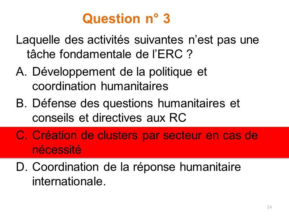 Question n° 3 Laquelle des activités suivantes nest pas une tâche fondamentale de lERC .