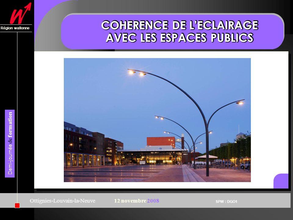 SPW : DGO1 Région wallonne Demi-journée de formation Ottignies-Louvain-la-Neuve12 novembre 2008 COHERENCE DE LECLAIRAGE AVEC LES ESPACES PUBLICS Les plans lumière…