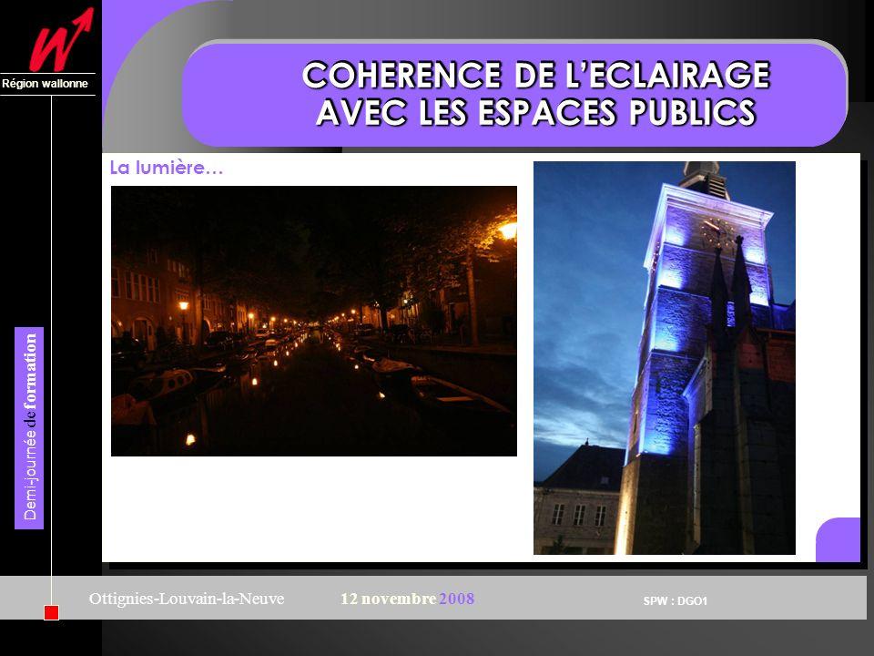 SPW : DGO1 Région wallonne Demi-journée de formation Ottignies-Louvain-la-Neuve12 novembre 2008 COHERENCE DE LECLAIRAGE AVEC LES ESPACES PUBLICS Fonctionnel…