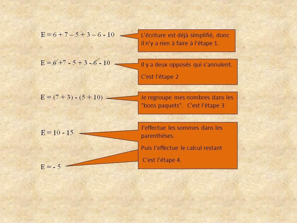Je simplifie l écriture.C est l étape 1. Il y a deux opposés qui s annulent.