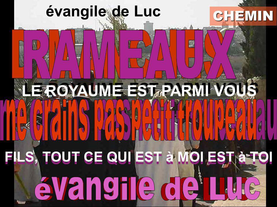 CHEMIN LE ROYAUME EST PARMI VOUS FILS, TOUT CE QUI EST à MOI EST à TOI évangile de Luc Ecoutons le Convertis-toi Jérusalem de N.