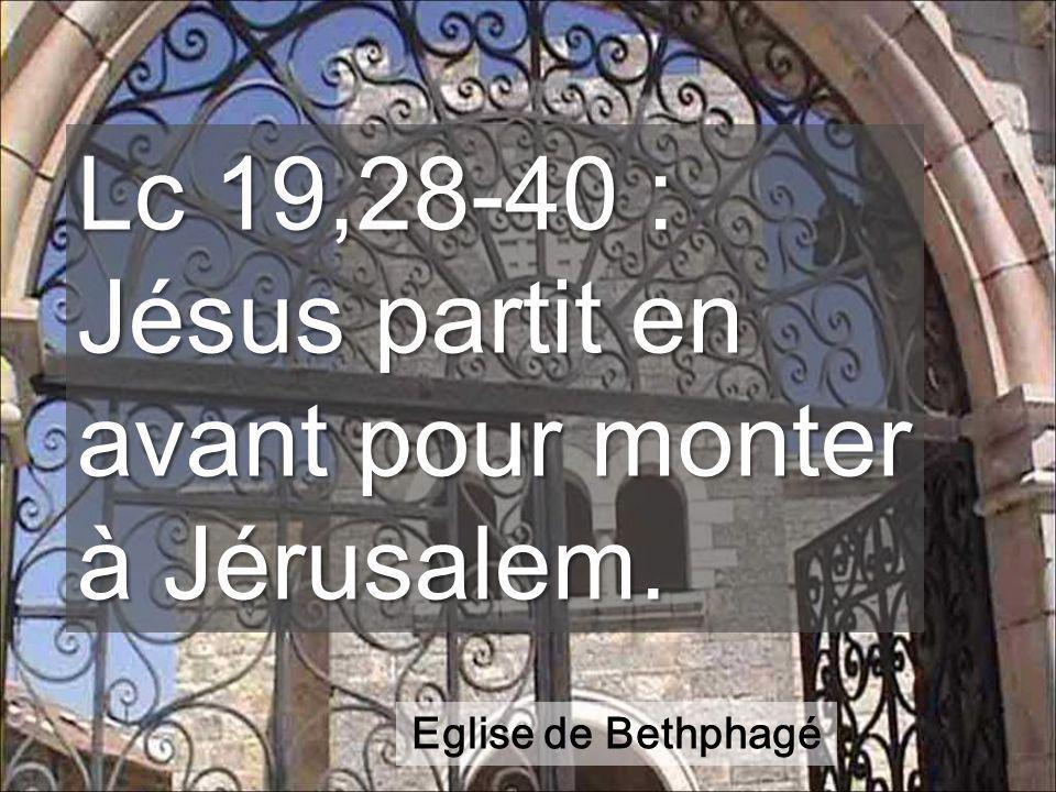 Lc 19,28-40 : Jésus partit en avant pour monter à Jérusalem. Eglise de Bethphagé