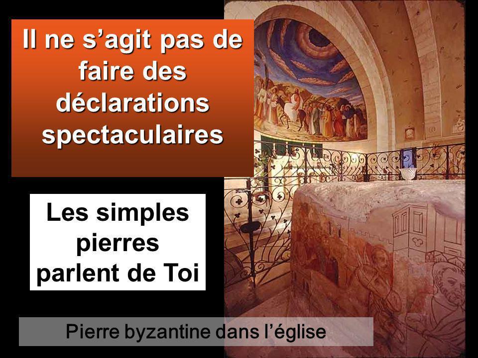 Il ne sagit pas de faire des déclarations spectaculaires Les simples pierres parlent de Toi Pierre byzantine dans léglise