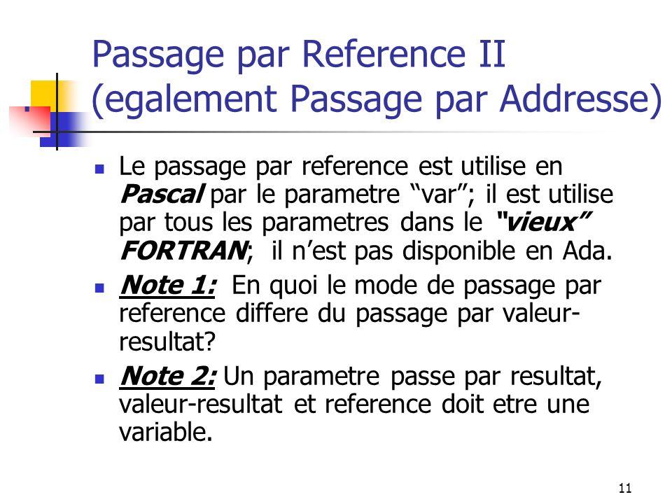 12 Model Simplifie de Procedures in out in-out in-out reference reference Note: la classification de parametres formels basee sur les addresses et les valeurs nest significative que dans les langages a variables modifiables.