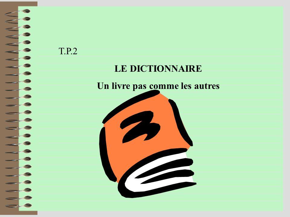 T.P.2 LE DICTIONNAIRE Un livre pas comme les autres