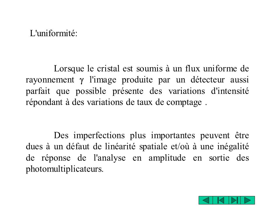 uniformité source L Source ponctuelle de ~10MBq L > 5*diamètre champ de détection cristal image duniformité
