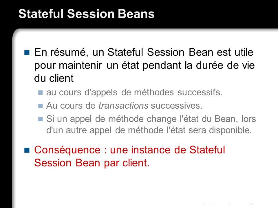 Exemple de bean avec état @Stateful @StatefulTimeout(300000) // 5 minutes public class CaddyEJB { private List caddy = new ArrayList (); public void addItem(Item item) {...