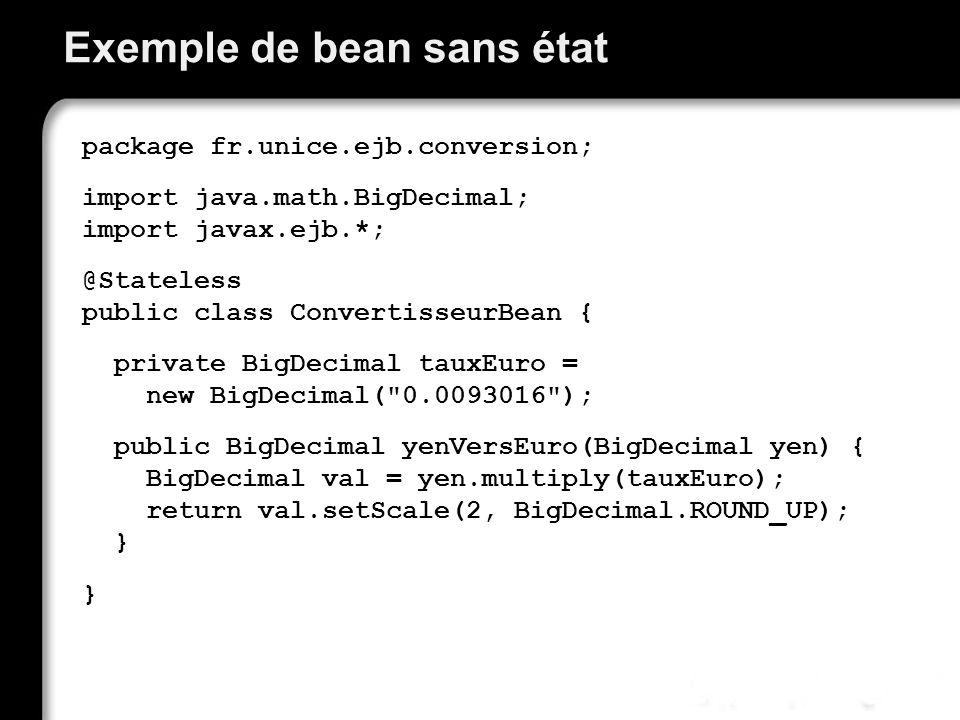 Interface locale Si on ne fournit pas dinterface séparé à ConverterBean, il aura automatiquement linterface composée de sa méthode publique et il ne pourra être utilisé que par les composants qui sont dans le même serveur dapplication Ce qui correspondra au code du transparent suivant