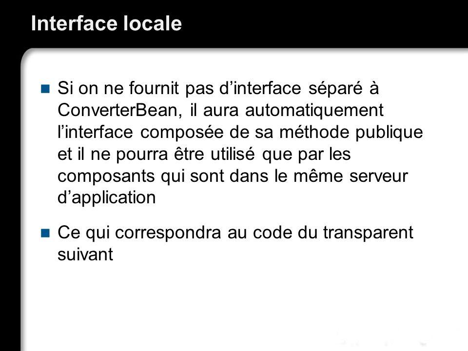 Interface locale et implémentation @Local public interface Convertisseur { public BigDecimal yenVersEuro(BigDecimal yen); } @Stateless public class ConvertisseurBean implements Convertisseur {...