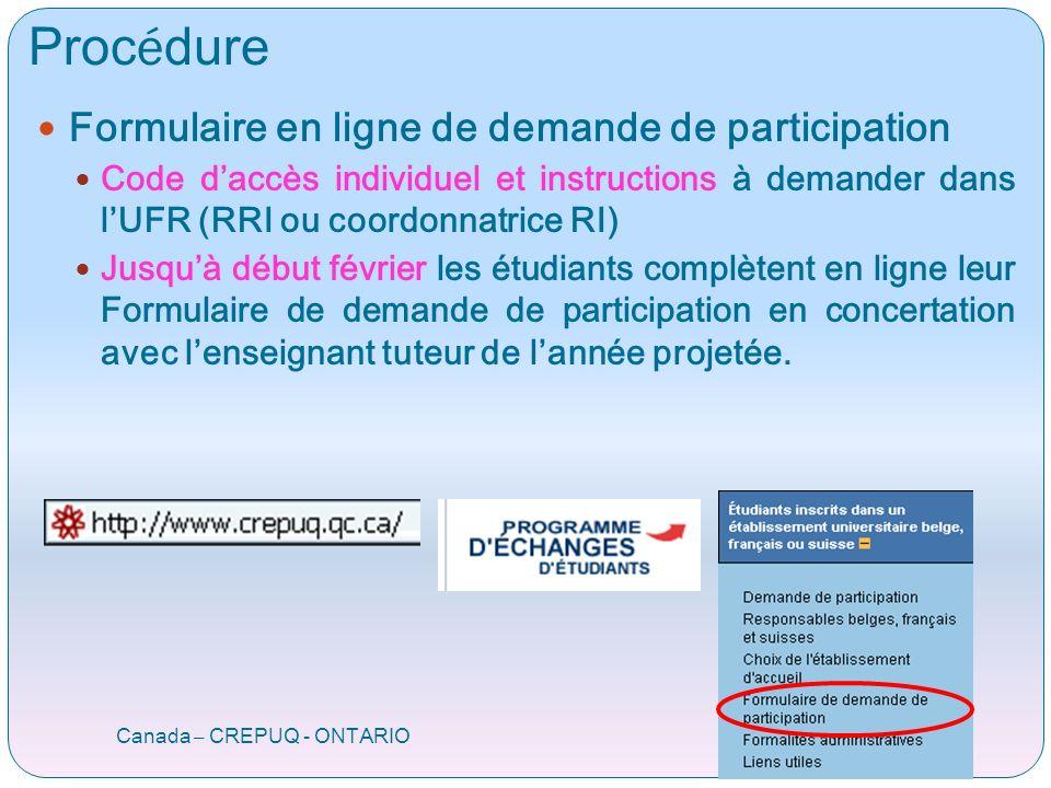Proc é dure (suite) Canada – CREPUQ - ONTARIO - Validation et impression du formulaire en ligne Dates à demander dans les UFR en même temps que les codes daccès.