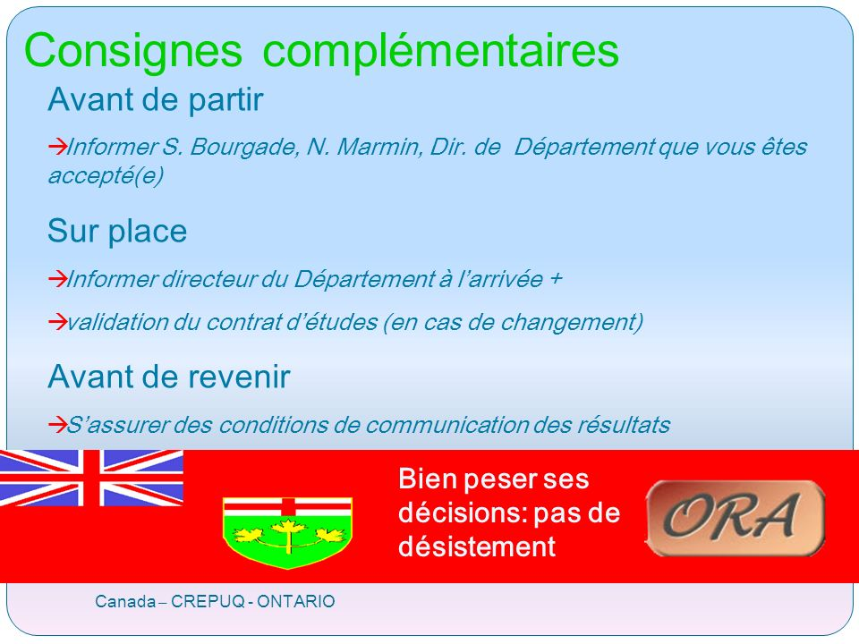 Free movers Canada – CREPUQ - ONTARIO Accord Québec/France Mêmes frais de scolarité que les étudiants québécois 2000 à 3000 $can ( 1370 à 2060 ) pour les études de premier cycle