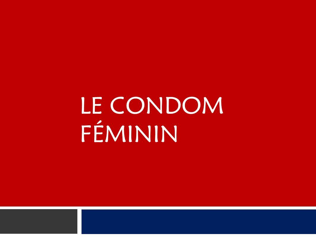 Condom féminin Un mince sac que la femme peut insérer dans son vagin avant un rapport sexuel, pour prévenir la grossesse et les infections transmissibles sexuellement (ITS) – y compris le VIH « FC1 » : polyuréthane; « FC2 » : caoutchouc nitrile (moins bruyant, moins coûteux que le « FC1 ») La seule méthode éprouvée de prévention du VIH initiée par la femme, présentement sur le marché Peut-être inséré dans le vagin ou lanus Même efficacité que le condom masculin pour la prévention des ITS et la contraception Ou « condom interne »