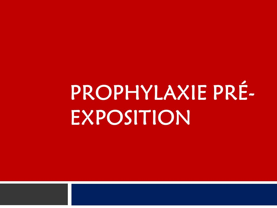 Prophylaxie pré-exposition (PPrE) Par exemple: Comprimés pour prévenir la malaria lorsque lon voyage.