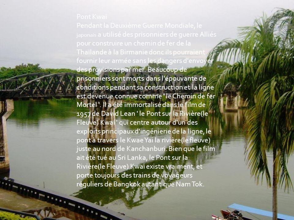 Pont Kwai Pendant la Deuxième Guerre Mondiale, le japonais a utilisé des prisonniers de guerre Alliés pour construire un chemin de fer de la Thaïlande à la Birmanie donc ils pourraient fournir leur armée sans les dangers d envoyer des provisions par mer.