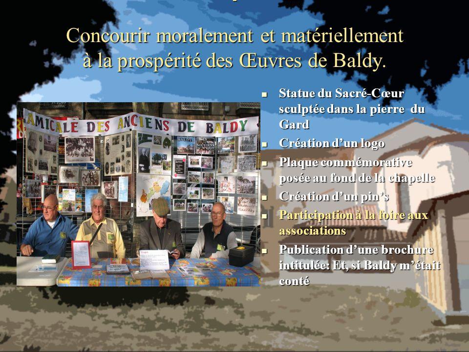- Concourir moralement et matériellement à la prospérité des Œuvres de Baldy.