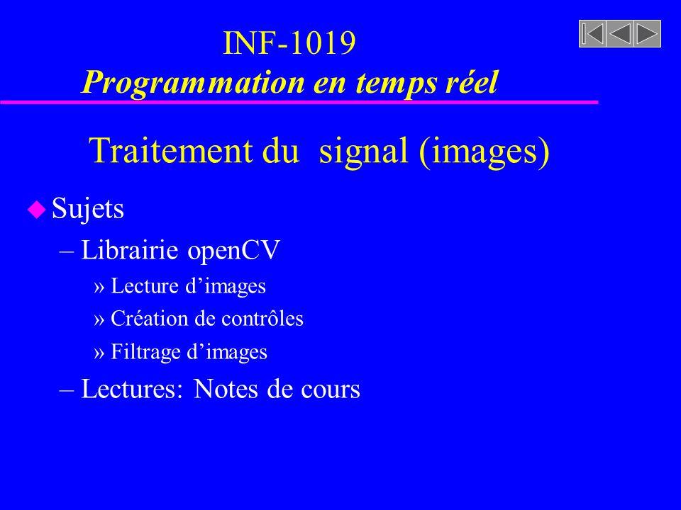 Traitement du signal (images) u OpenCV (Open Source Computer Vision Library) est une bibliothèque gratuite danalyse dimages et de vision par ordinateur, en langage C/C++, proposée par Intel pour Windows et Linux.