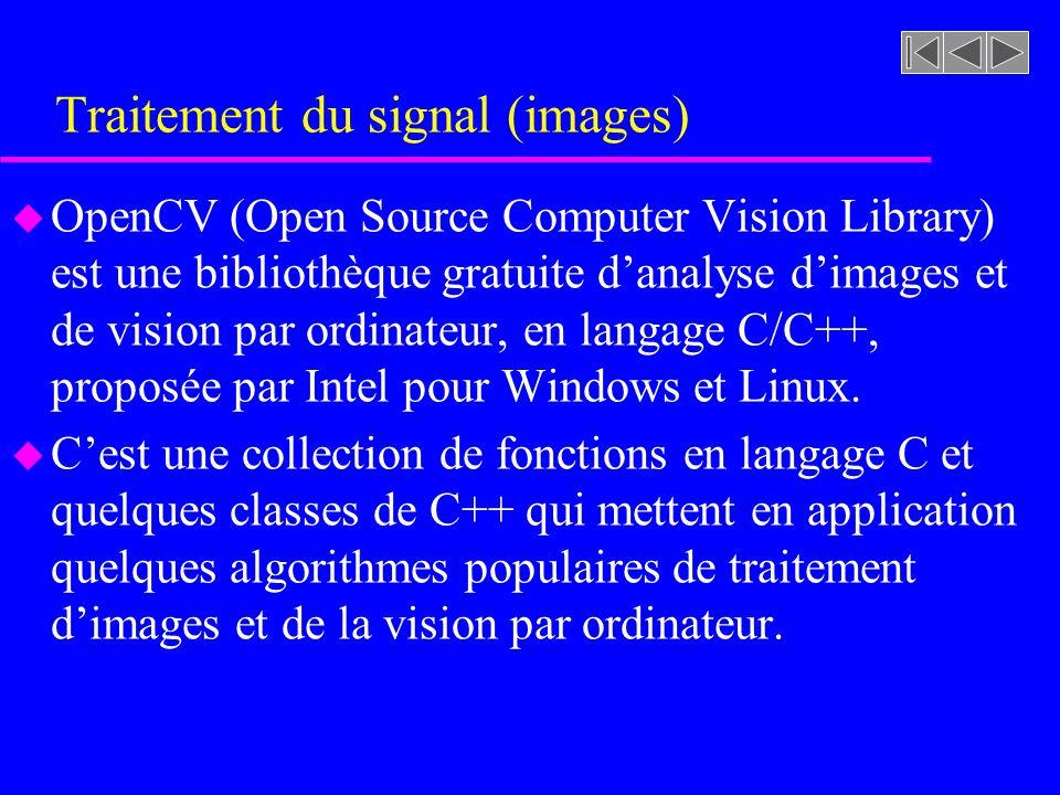 Traitement du signal (images) u Les opérateurs classiques disponibles dans OpenCV comprennent un très grand nombre dopérateurs, parmi lesquels : –Création/libération dimages, macros daccès rapides aux pixels.