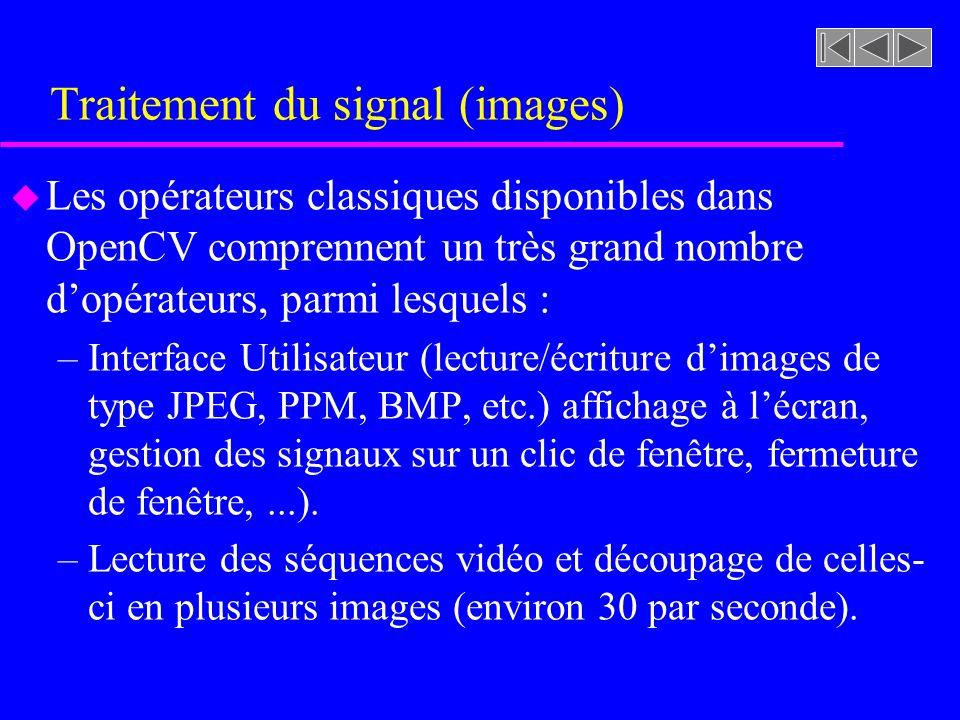Traitement du signal (images) u Opérateurs complexes : –Contours actifs: Modèle quon nomme aussi snakes (serpents) en raison des déformations subies pendant le processus dadaptation qui sapparentent au mouvement dun serpent.
