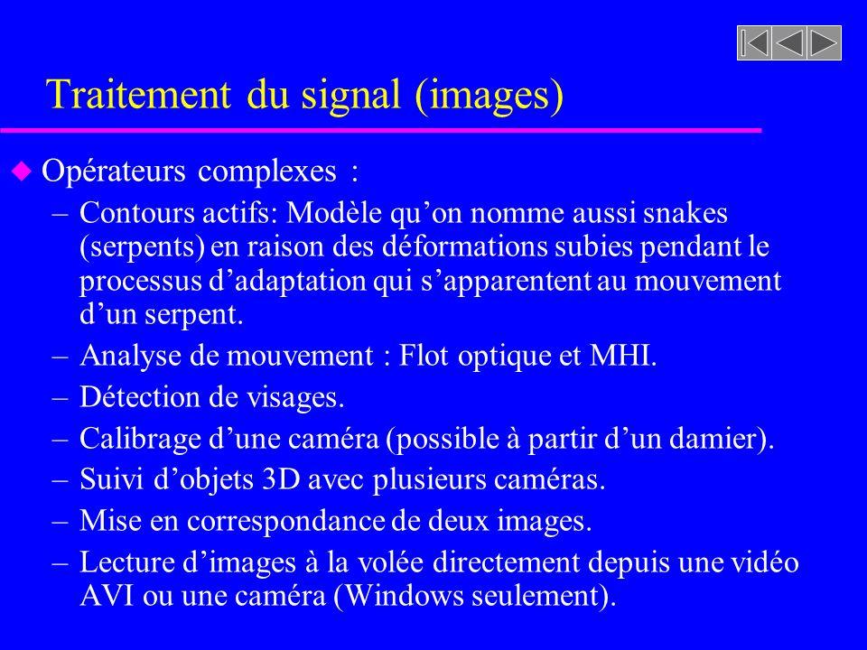 Traitement du signal (images) u Fonctions dentrée / sortie sur les séquences vidéo –Lecture dune vidéo: Il est possible de lire une séquence dimages à partir dun fichier vidéo ou directement à partir dune caméra.