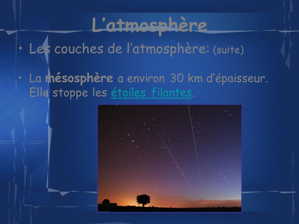 Latmosphère Les couches de latmosphère: (suite et fin) La thermosphère commence à 80 km daltitude et sétend jusquà 1000 km daltitude.