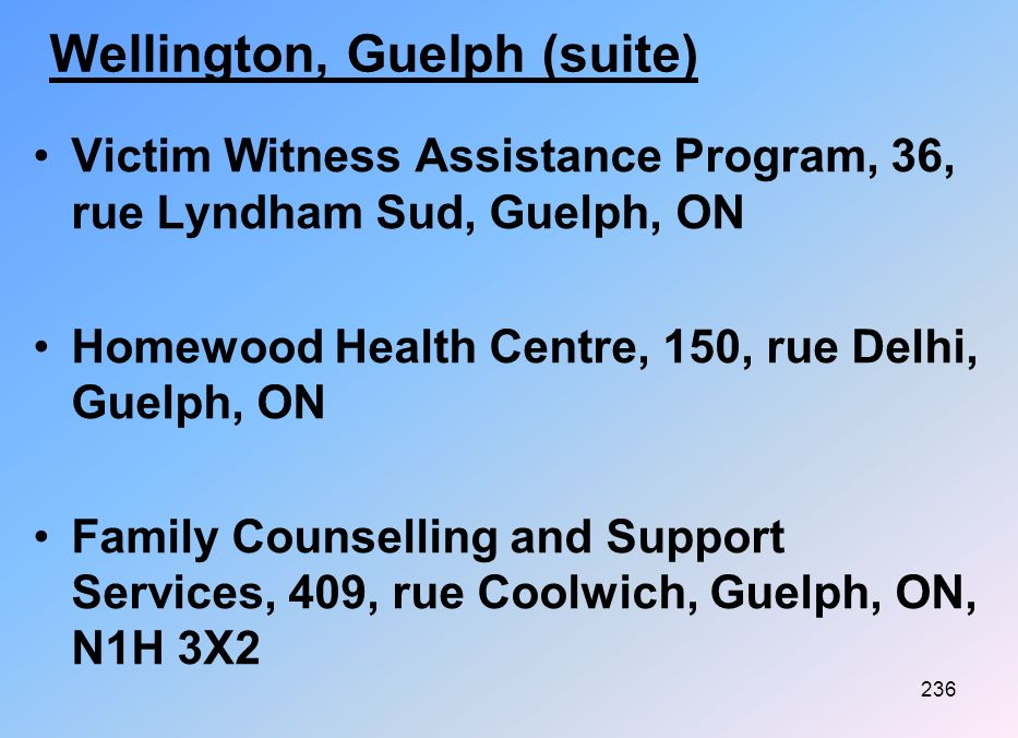 237 Wellington, Guelph (suite) Community Mental Health Clinic,147, rue Delhi, Guelph, ON, N1E 4J3 University of Guelph, University of Guelph Centre, 3 e étage,Guelph, ON, N1G 2U1 Family and Childern Services of Guelph & Wellington.