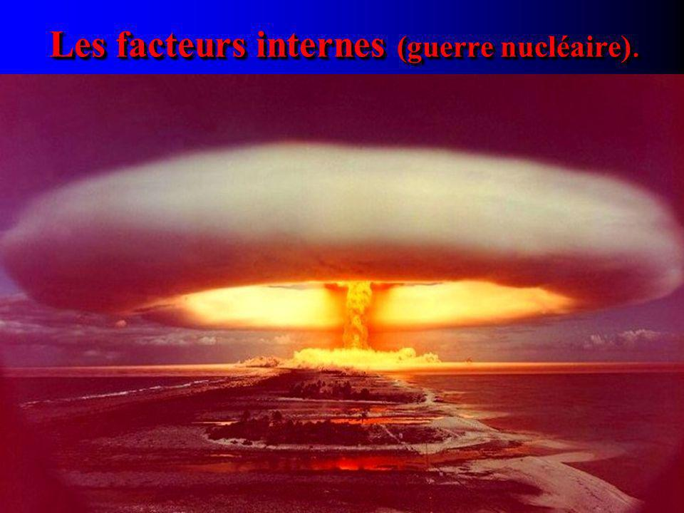 Les facteurs internes (guerre nucléaire).