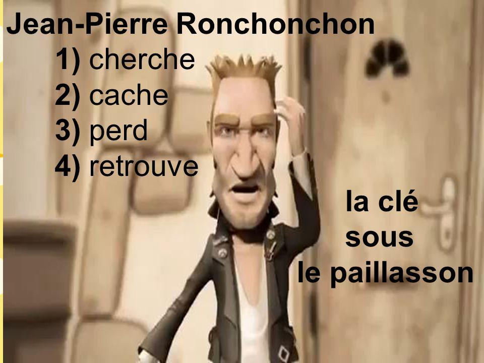Il y a Jean-Pierre Ronchonchon qui r.........
