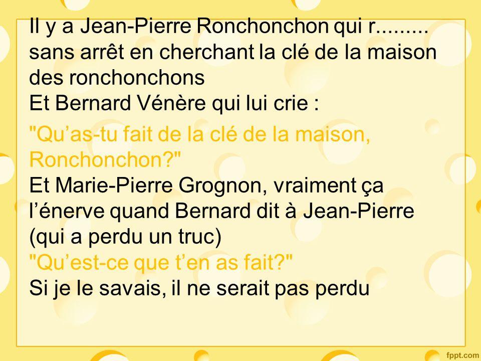 -Jean-Pierre Ronchonchon a retrouvé la clé sous le paillasson de la maison Et Bernard Vénère lui dit - je le savais.