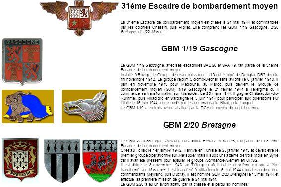 GBM 1/22 Maroc Le GBM 1/22 Maroc, avec ses escadrilles VB 109 et VB 125, fait partie de la 31ème Escadre de bombardement moyen.