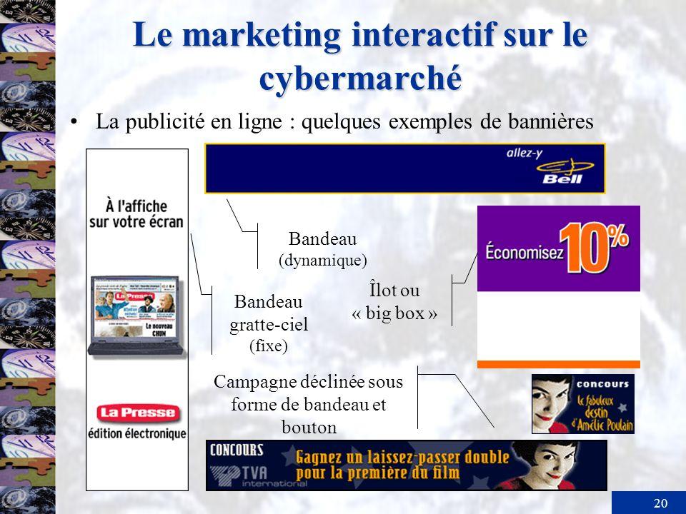 21 Le marketing interactif sur le cybermarché Publicité par mot clé : Achat de mots clés dans un moteur de recherche affichant une publicité dun annonceur à chaque fois que le mot clé est saisi.