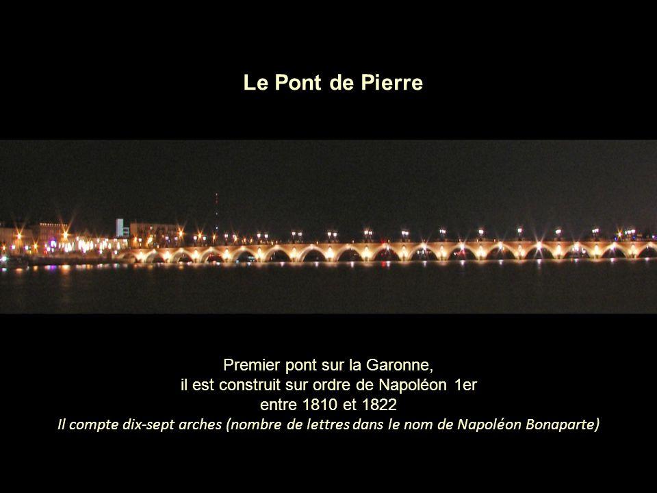 Premier pont sur la Garonne, il est construit sur ordre de Napoléon 1er entre 1810 et 1822 Il compte dix-sept arches (nombre de lettres dans le nom de Napoléon Bonaparte) Le Pont de Pierre