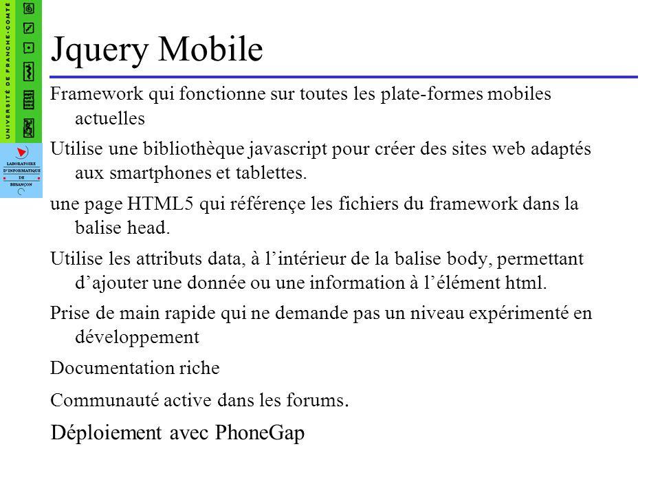 Structure d une page Jquery mobile …>/div> « look and feel » qui limite le choix dans lergonomie incapacité daccéder à des fonctionnalités natives comme par exemple un scanner de code barre ou à lappareil photo