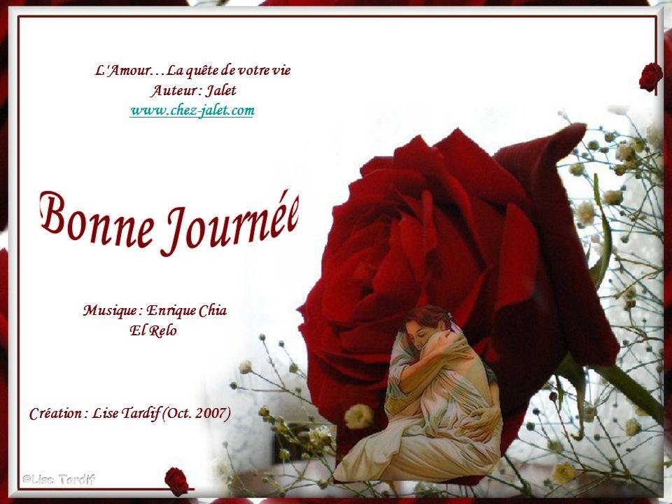 L Amour…La quête de votre vie Auteur : Jalet www.chez-jalet.com Musique : Enrique Chia El Relo Création : Lise Tardif (Oct.
