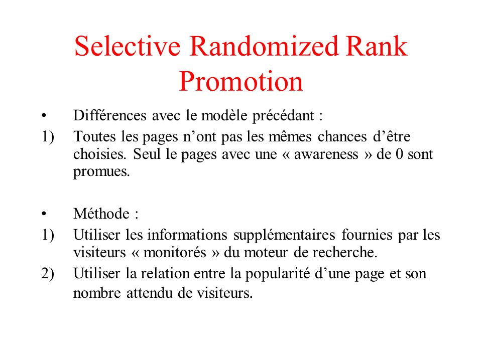 Selective Randomized Rank Promotion (suite) La relation popularité par rapport au nombre de visiteur sexprime par : F2 = nombre de visiteurs attendus.