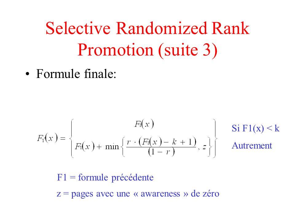 Selective Randomized Rank Promotion (suite 4 ) F1 étant une formule approximative : 1)On ignore les effets de valeurs proches en popularité.