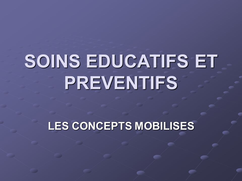 Plan du cours INTRODUCTION INTRODUCTION I.LES FONDEMENTS DES SOINS EDUCATIFS ET PREVENTIFS I.