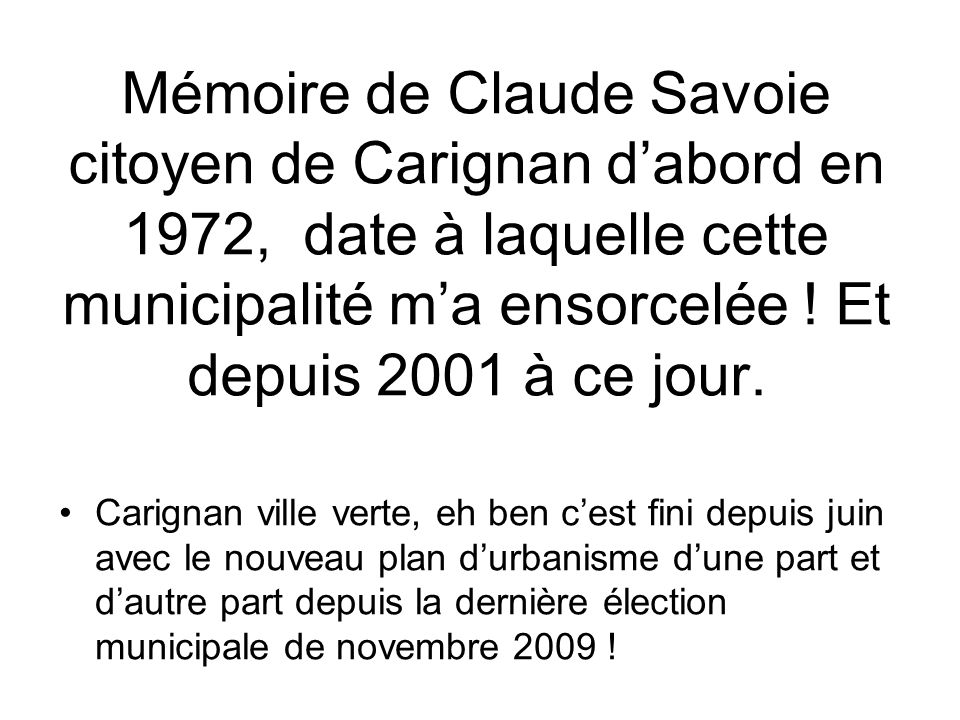 Nous avions dans les mains un joyau de municipalité Carignan ville verte, Carignan ville sans dette, Carignan ville tranquille…Carignan avait un plan durbanisme à notre goût .