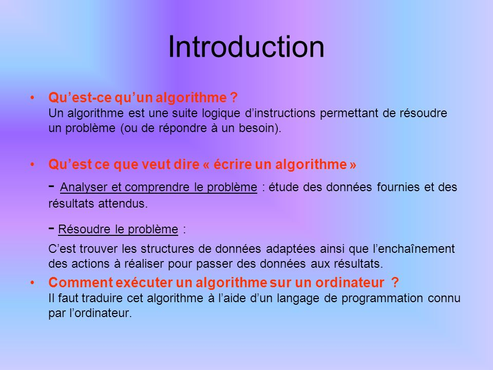 Enoncé dun problème Analyse, compréhension Algorithme Codification Programme Résolution Exécution par lordinateur Langage de programmation (code) Pseudo code Langage machine Interprétation