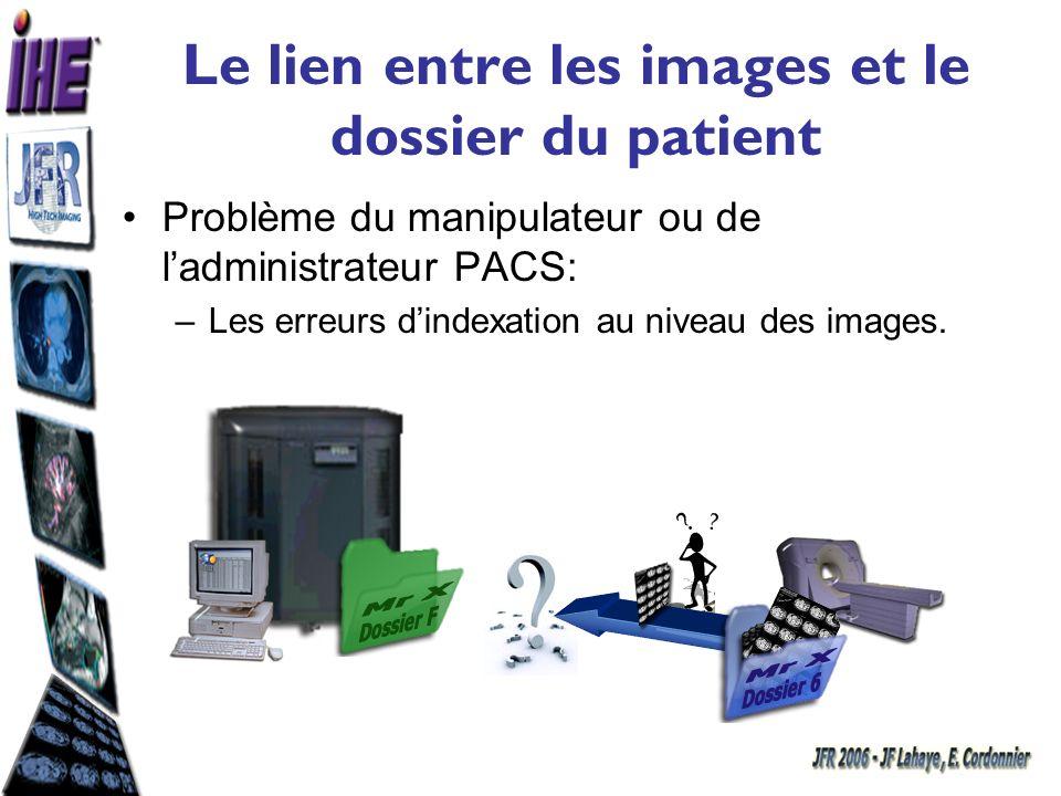 Le lien entre les images et le dossier du patient : Réponse IHE Grâce au profil RSWF, les identifiants sont cohérents entre le dossier patient et les images (Identifiants patient / demande / dossier de radiologie / examen / série) Un profil récent « Cross-Enterprise Document Sharing for Imaging (XDS-I) » permet de placer dans un serveur de documents lié au dossier patient un document contenant les références aux images pertinentes, qui sont accessibles en DICOM ou par lien de type Web (WADO « Web Access to DICOM Object)