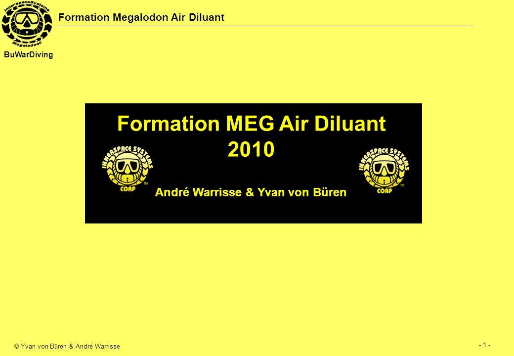 © Yvan von Büren & André Warrisse - 2 - Formation Megalodon Air Diluant BuWarDiving SOMMAIRE 1.