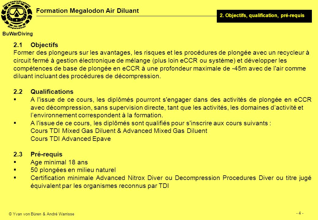 © Yvan von Büren & André Warrisse - 5 - Formation Megalodon Air Diluant BuWarDiving 2.4Exigences requises durant la formation Toutes les plongées en milieu naturel doit être comprise entre -9 m à -40 m.