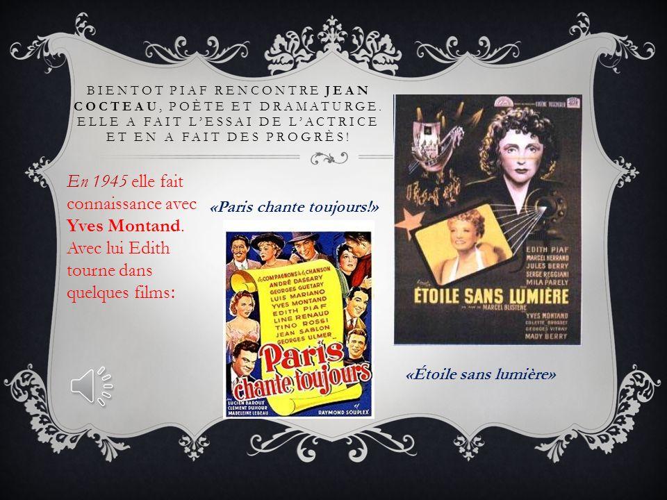 Aidé par Piaf, Yves Montand gagne petit à petit ses galons de vedette… Elle part ensuite donner des concerts aux États-Unis pendant lannée 1947.