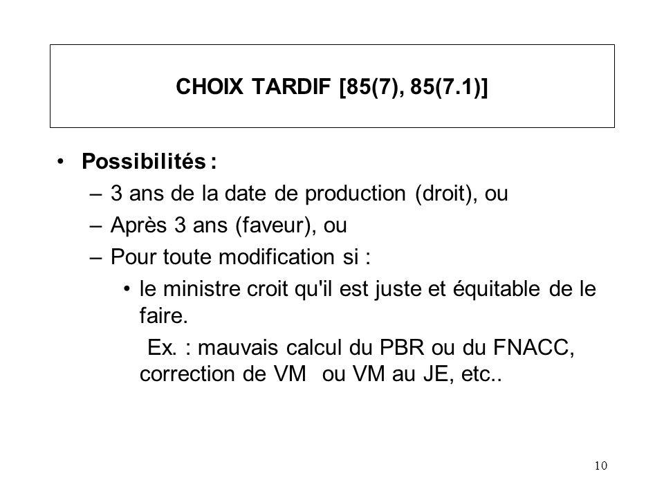 11 CHOIX TARDIF (suite) [85(8)] Pénalité payable par le vendeur, d un montant égal ou moindre de : –1/4 X 1 % (VM - SC) X N mois (%) en retard, –100 $ X N mois (%) retard, –8 000 $* * 5 000 $ au Québec