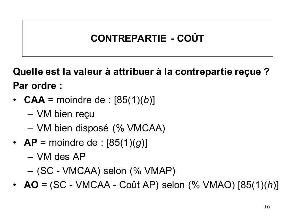 17 EXEMPLE - COÛT Terrain = PBR 20 000, VM 65 000 Roulement = SC 20 000 Contrepartie reçue selon la VM : –Billet = 20 000 –AP = 30 000 –AO = 15 000 –Total = 65 000