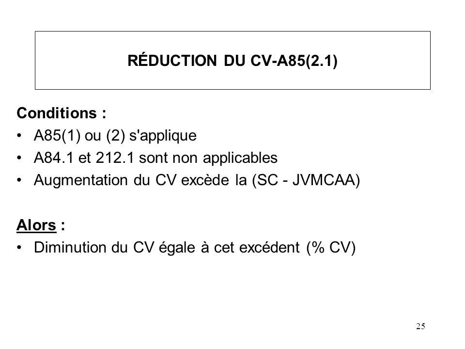 26 RÉDUCTION DU CV-A85(2.1) (suite) Notes : On veut SC = VMCAA + CV, ou CV = SC - VMCAA Cette réduction empêche ou réduit le dividende qui serait alors réputé selon A84(1) Au rachat, on aura un dividende réputé plus substantiel.