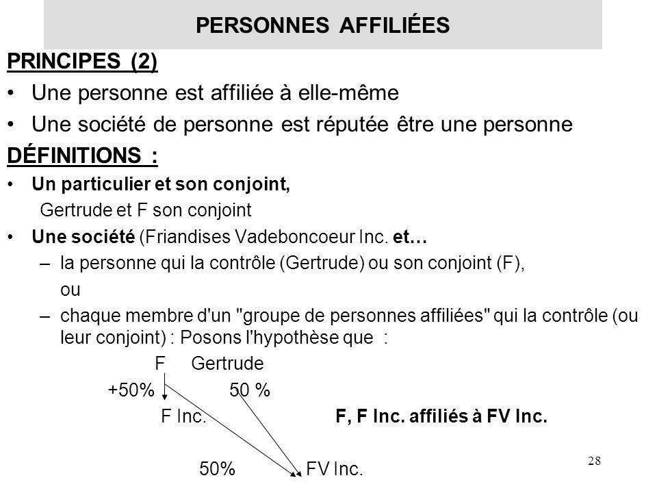 29 DÉFINITIONS… (suite) Deux sociétés lorsque… –chacune est contrôlée par une personne qui sont affiliées entre elles, Gertrude et F sont des conjoints +50 % +50% FV Inc.