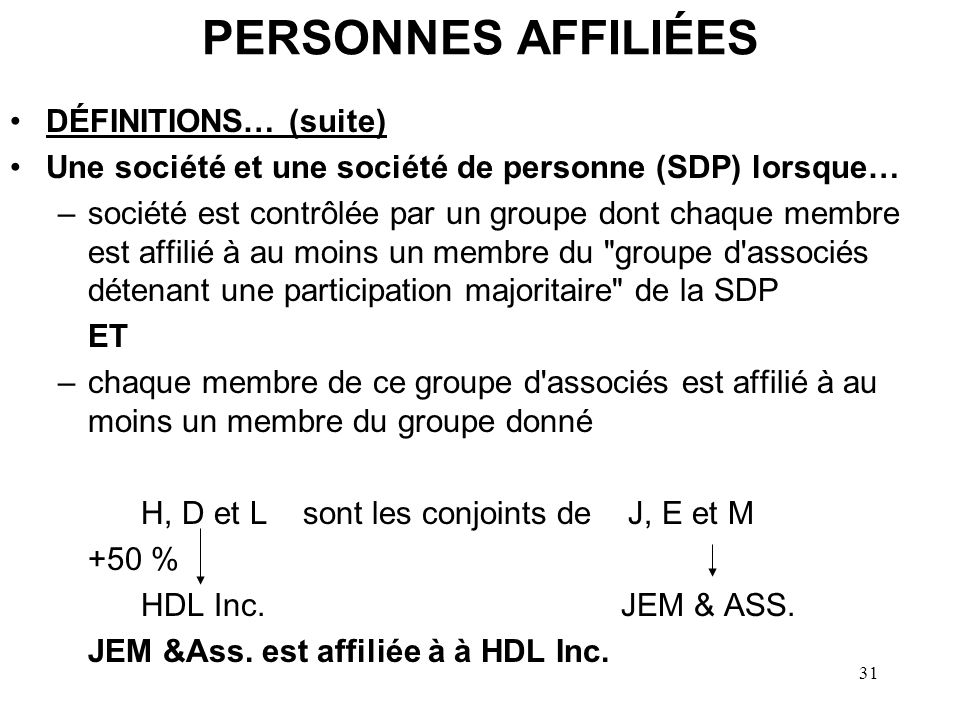 32 PERSONNES AFFILIÉES DÉFINITIONS… (suite) SDP et un associé détenant une part majoritaire (ou son conjoint) Mme A détient 60 % de la SDP AL Enrg.