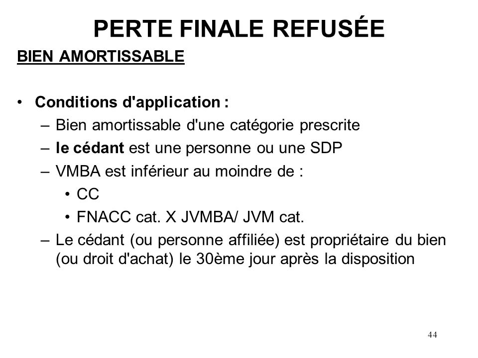 45 PERTE FINALE REFUSÉE BIEN AMORTISSABLE (suite) Conséquences : –A85 et A97 non applicables –PD = au moindre CC FNACC cat.