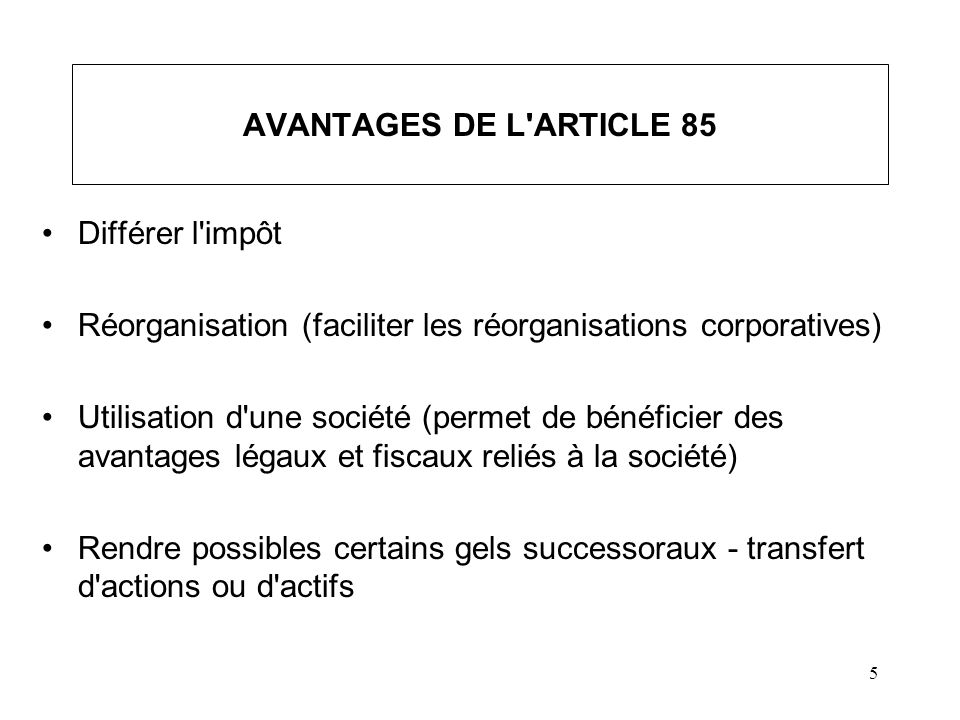 6 DÉSAVANTAGES DE L ARTICLE 85 Double imposition du gain en capital Impact de la taxe sur les produits et services (TPS) et de la TVQ